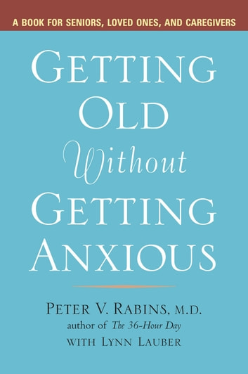 Getting Old Without Getting Anxious ebook by Peter Rabins,Lynn Lauber