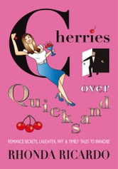 Cherries Over Quicksand - ROMANCE SECRETS, LAUGHTER, WIT & TIMELY TALES TO PARADISE ebook by Rhonda Ricardo