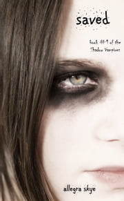 Saved (Book #1 of the Shadow Vampires) ebook by Allegra Skye
