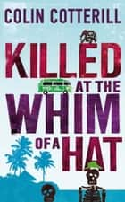 Killed at the Whim of a Hat - A Jimm Juree Novel ebook by Colin Cotterill