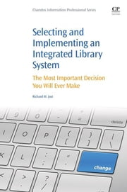 Selecting and Implementing an Integrated Library System - The Most Important Decision You Will Ever Make ebook by Richard M Jost