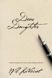 Dear Daughter - A dad's marriage advice on love, pain, healing and the law ebook by Wil LaVeist