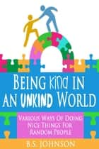 Being Kind In An Unkind World eBook von BS Johnson