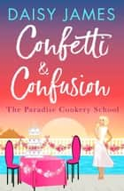 Confetti & Confusion ebook by Daisy James