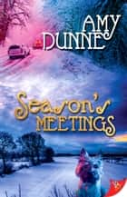Season's Meetings ebook by Amy Dunne