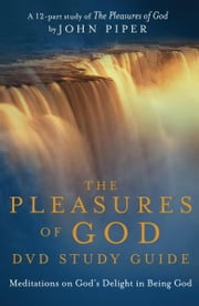 The Pleasures of God Study Guide - Meditations on God's Delight in Being God ebook by Desiring God