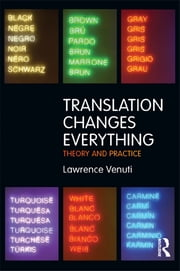 Translation Changes Everything - Theory and Practice ebook by Lawrence Venuti