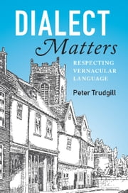 Dialect Matters - Respecting Vernacular Language ebook by Peter Trudgill