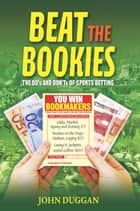 Beat the Bookies - The Do's And Dont's Of Sports Betting ebook by John Duggan