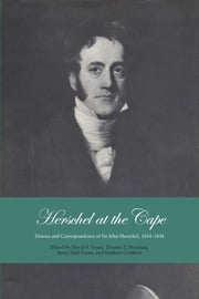Herschel at the Cape - Diaries and Correspondence of Sir John Herschel, 1834-1838 ebook by David S. Evans,Terence J. Deeming,Betty Hall Evans,Stephen Goldfarb