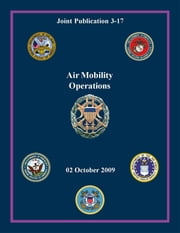 Air Mobility Operations: Joint Publication 3-17 ebook by Chairman of the Joint Chiefs of Staff