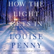 How the Light Gets In - A Chief Inspector Gamache Novel audiobook by Louise Penny