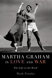 Martha Graham in Love and War - The Life in the Work ebook by Kobo.Web.Store.Products.Fields.ContributorFieldViewModel