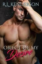 Object of My Desire ebook by R.L. Kenderson