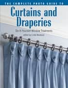The Complete Photo Guide to Curtains and Draperies: Do-It-Yourself Window Treatments - Do-It-Yourself Window Treatments ebook by Linda Neubauer