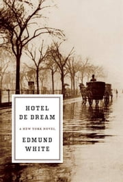 Hotel de Dream - A New York Novel ebook by Edmund White