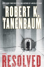 Resolved - A Novel ebook by Robert K. Tanenbaum