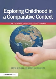 Exploring childhood in a comparative context - An introductory guide for students ebook by