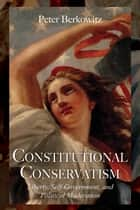 Constitutional Conservatism ebook by Peter Berkowitz