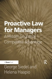Proactive Law for Managers - A Hidden Source of Competitive Advantage ebook by George Siedel,Helena Haapio
