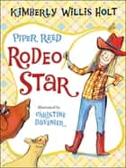 Piper Reed, Rodeo Star ebook by Kimberly Willis Holt,Christine Davenier