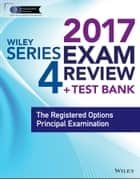 Wiley FINRA Series 4 Exam Review 2017 - The Registered Options Principal Examination ebook by Wiley