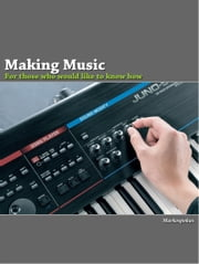 Making Music For Those Who Would Like To Know How ebook by Markospokus