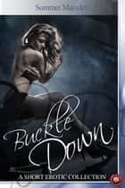 Buckle Down - A short erotic collection by Sommer Marsden ebook by
