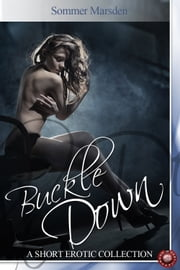 Buckle Down - A short erotic collection by Sommer Marsden ebook by Sommer Marsden
