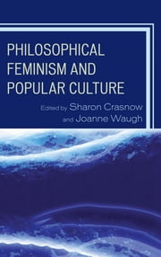 Philosophical Feminism and Popular Culture ebook by Sharon Crasnow,Joanne Waugh,Kelly Oliver,Cynthia Willett,Julie Willett,Naomi Zack,Anne-Marie Schultz,Jennifer Ingle,Lenore Wright