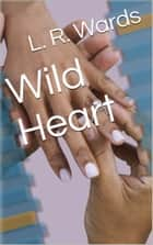 Wild Heart ebook by L. R. Wards