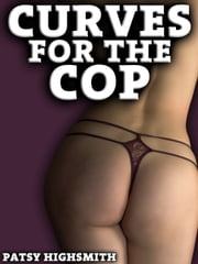 Curves For The Cop (BBW And Police Officer Sex) ebook by Patsy Highsmith