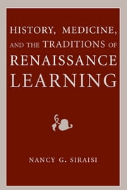 History, Medicine, and the Traditions of Renaissance Learning ebook by Nancy G. Siraisi