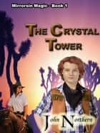 Mirrorsin Magick: Book 1 - The Crystal Tower ebook by John Northern
