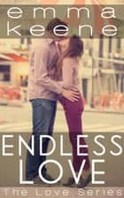 Endless Love - The Love Series, #3 ebook by Emma Keene
