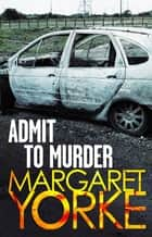 Admit To Murder ebook by Margaret Yorke