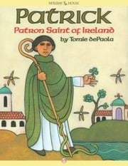 Patrick, Patron Saint of Ireland - Read-Aloud Edition ebook by Tomie dePaola