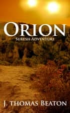 Orion: Suresh Adventure e-kirjat by J. Thomas Beaton