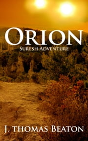 Orion: Suresh Adventure ebook by J. Thomas Beaton