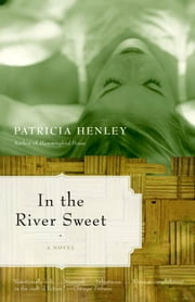 In the River Sweet ebook by Patricia Henley