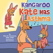 Kangaroo Kate Has Asthma ebook by Mary B. Hammock, MSN, CPNP