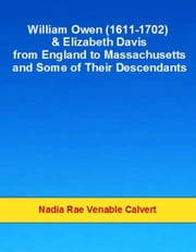 William Owen and Elizabeth Davis from England to Massachusetts and Some of Their Descendants ebook by Nadia Rae Venable Calvert