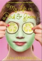 My Life in Pink & Green ebook by Lisa Greenwald