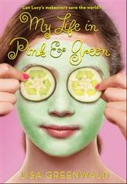 My Life in Pink & Green - Pink & Green Book One ebook by Lisa Greenwald