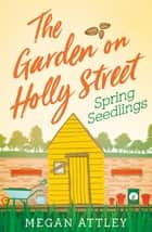 The Garden on Holly Street Part One - Spring Seedlings ebook by