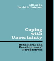 Coping With Uncertainty - Behavioral and Developmental Perspectives ebook by Davis S. Palermo