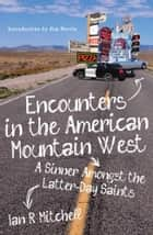 Encounters in the American Mountain West - A Sinner Amongst the Latter-Day Saints ebook by Ian R Mitchell
