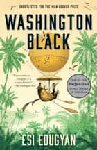 Washington Black - A novel eBook by Esi Edugyan