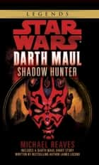 Shadow Hunter: Star Wars Legends (Darth Maul) ebook by Michael Reaves