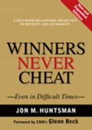 Winners Never Cheat: Even in Difficult Times, New and Expanded Edition - Even in Difficult Times, New and Expanded Edition ebook by Jon Huntsman